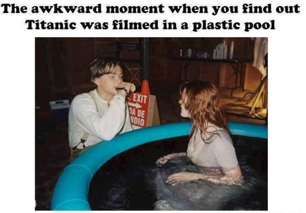 The awkward moment when you find out - Was the titanic filmed in a swimming pool ...